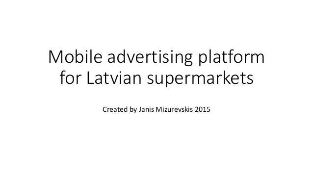 Mobile advertising platform for Latvian supermarkets Created by Janis Mizurevskis 2015