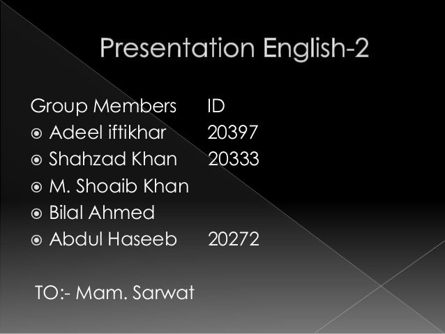 Group Members ID  Adeel iftikhar 20397  Shahzad Khan 20333  M. Shoaib Khan  Bilal Ahmed  Abdul Haseeb 20272 TO:- Mam....
