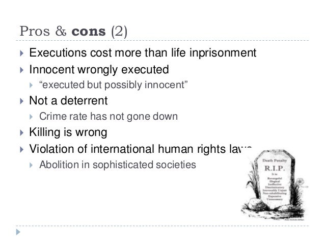 pros and cons on death penalty Capital punishment, which some also call the death penalty, has been around in society for hundreds of years ever since it began, there ha.