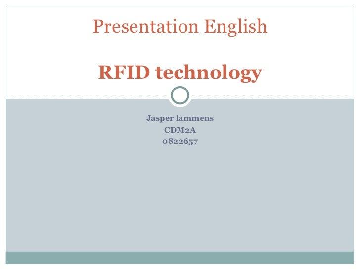 Presentation EnglishRFID technology      Jasper lammens          CDM2A         0822657