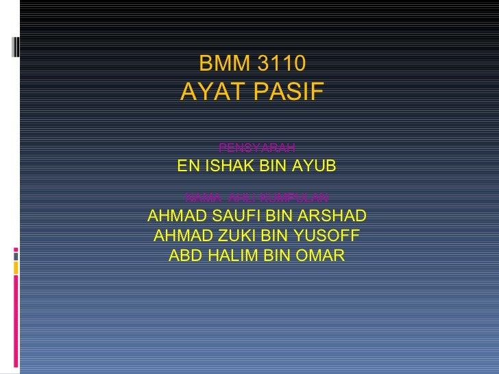 BMM 3110 AYAT PASIF PENSYARAH EN ISHAK BIN AYUB NAMA  AHLI KUMPULAN AHMAD SAUFI BIN ARSHAD AHMAD ZUKI BIN YUSOFF ABD HALIM...