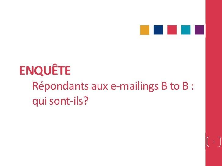 ENQUÊTERépondants aux e-mailings B to B : qui sont-ils?<br />1<br />