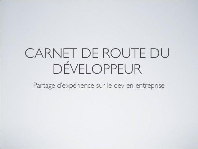 CARNET DE ROUTE DU DÉVELOPPEUR Partage d'expérience sur le dev en entreprise