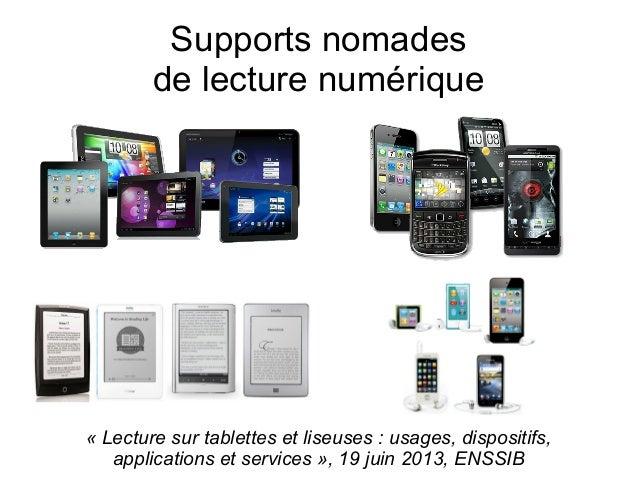 Supports nomadesde lecture numérique«Lecture sur tablettes et liseuses: usages, dispositifs,applications et services», ...