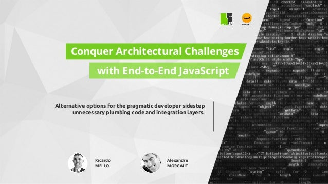 Conquer Architectural Challenges with End-to-End JavaScript Alternative options for the pragmatic developer sidestep unnec...