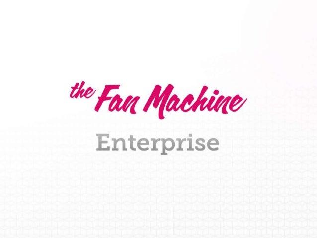 Qu-est-ce que c'est?The Fan Machine Enterprise est une combination de notre produit et de nos servicescrées pour de grande...