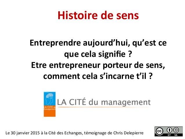 Histoire  de  sens   Entreprendre  aujourd'hui,  qu'est  ce   que  cela  signifie  ?     Etre  en...