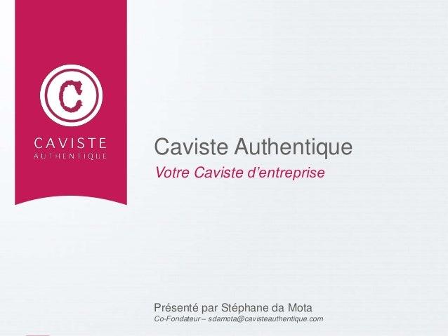 PAGE 1  Caviste Authentique  Votre Caviste d'entreprise  WWW.CAVISTEAUTHENTIQUE.COM  Présenté par Stéphane da Mota  Co-Fon...
