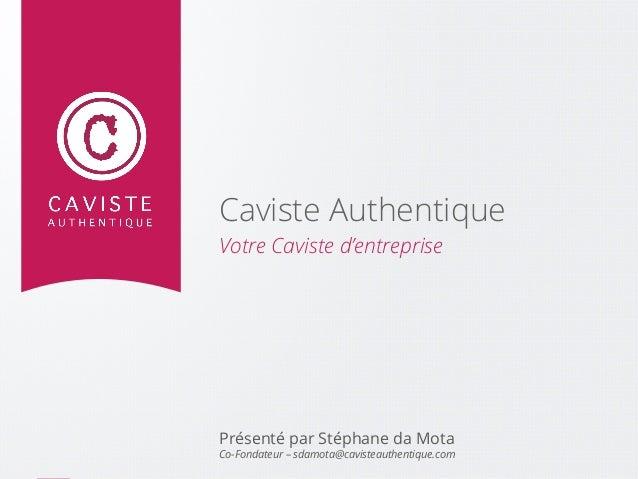 PAGE1 WWW.CAVISTEAUTHENTIQUE.COM Caviste Authentique Votre Caviste d'entreprise Présenté par Stéphane da Mota Co-Fondateur...