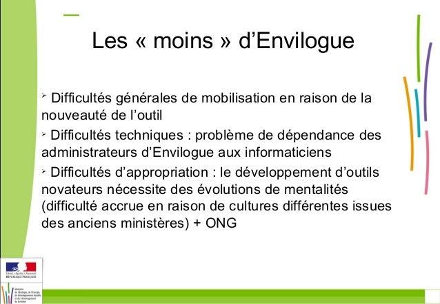 Les « moins » d'Envilogue   Difficultés générales de mobilisation en raison de la  nouveauté de l'outil   Difficultés te...