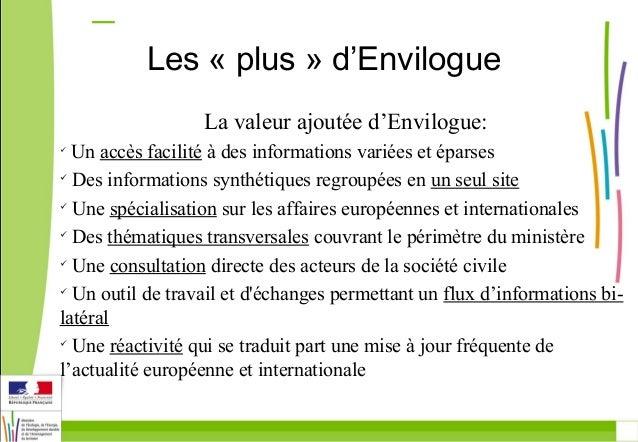 Les « plus » d'Envilogue  La valeur ajoutée d'Envilogue:   Un accès facilité à des informations variées et éparses   Des...