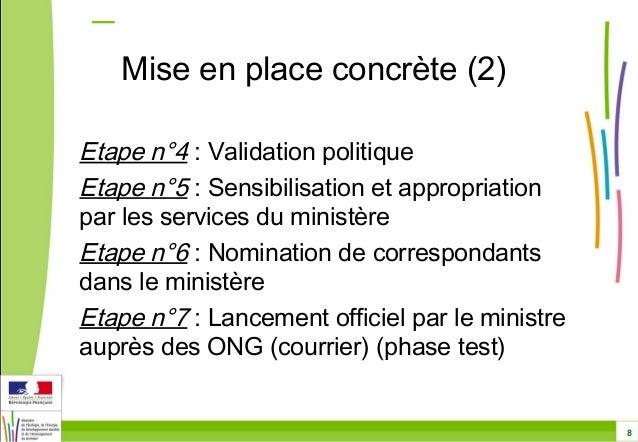 8  Mise en place concrète (2)  Etape n°4 : Validation politique  Etape n°5 : Sensibilisation et appropriation  par les ser...