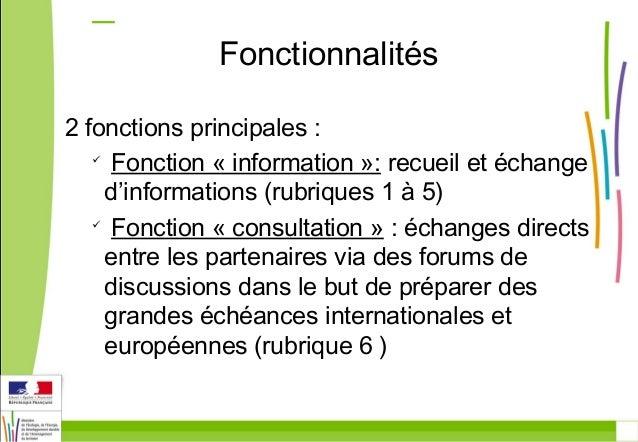 Fonctionnalités  2 fonctions principales :   Fonction « information »: recueil et échange  d'informations (rubriques 1 à ...