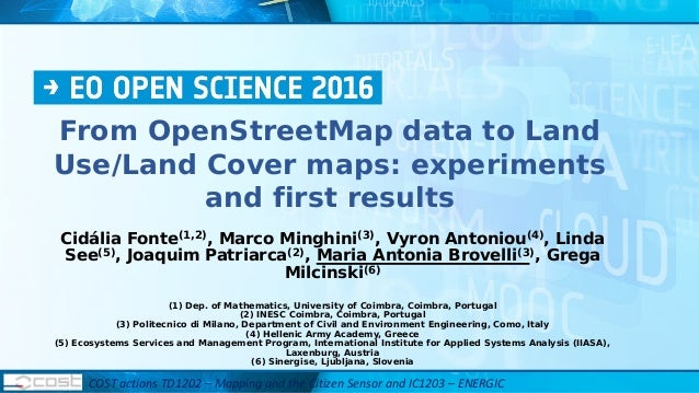 From OpenStreetMap data to Land Use/Land Cover maps: experiments and first results Cidália Fonte(1,2), Marco Minghini(3), ...