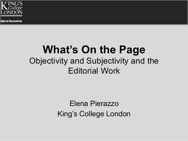 What's On the Page Objectivity and Subjectivity and the Editorial Work  Elena Pierazzo King's College London