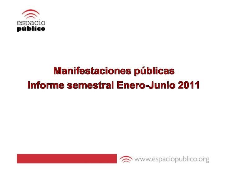 Manifestaciones públicas <br />Informe semestral Enero-Junio 2011<br />