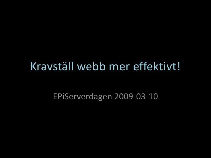 Kravställ webb mer effektivt!      EPiServerdagen 2009-03-10