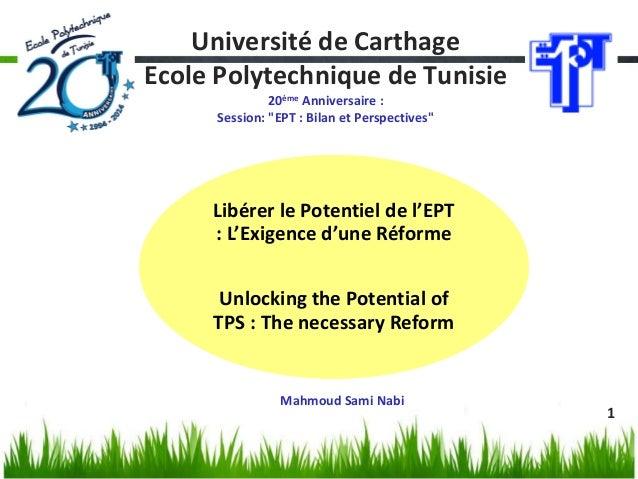 """1  Université de Carthage Ecole Polytechnique de Tunisie 20ème Anniversaire : Session: """"EPT : Bilan et Perspectives""""  Libé..."""
