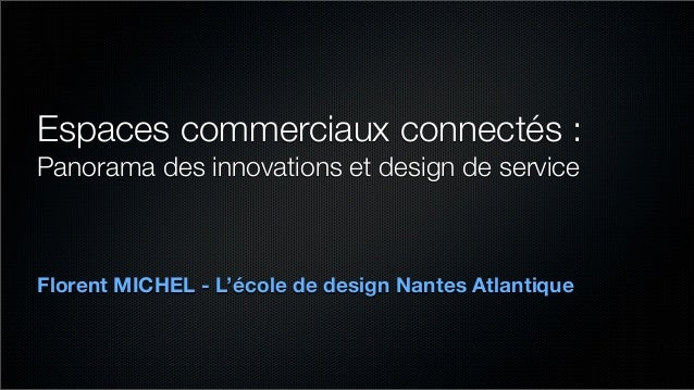 Espaces commerciaux connectés :  Panorama des innovations et design de service  Florent MICHEL - L'école de design Nantes ...