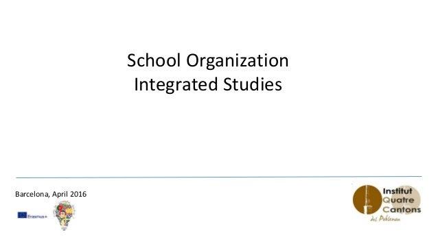 School Organization Integrated Studies Barcelona, April 2016