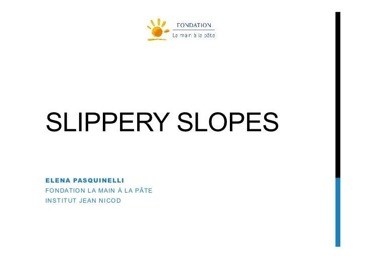 SLIPPERY SLOPESELENA PASQUINELLIFONDATION LA MAIN À LA PÂTEINSTITUT JEAN NICOD