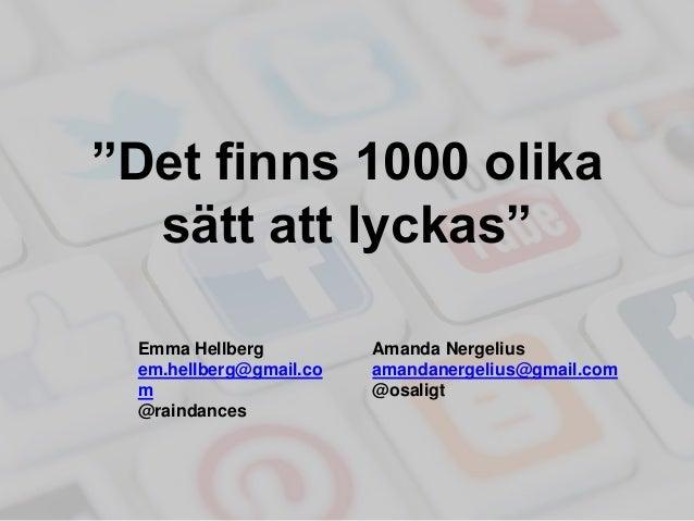 """Det finns 1000 olika sätt att lyckas"" Emma Hellberg em.hellberg@gmail.co m @raindances Amanda Nergelius amandanergelius@g..."