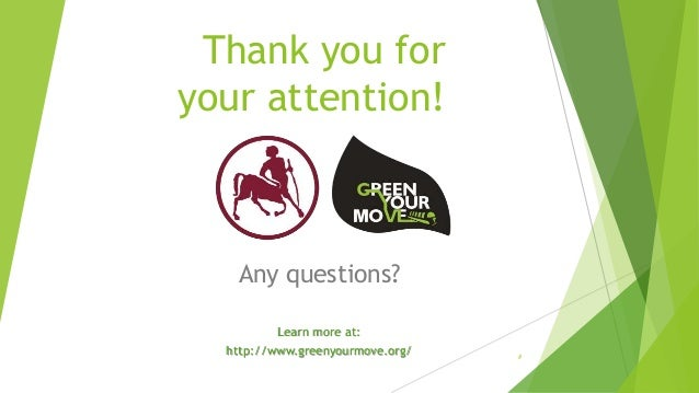 Thank you for your attention! Any questions? Learn more at: http://www.greenyourmove.org/ #