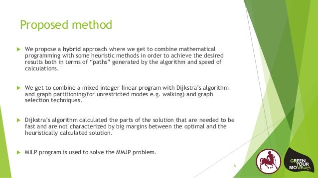 Proposed method  We propose a hybrid approach where we get to combine mathematical programming with some heuristic method...