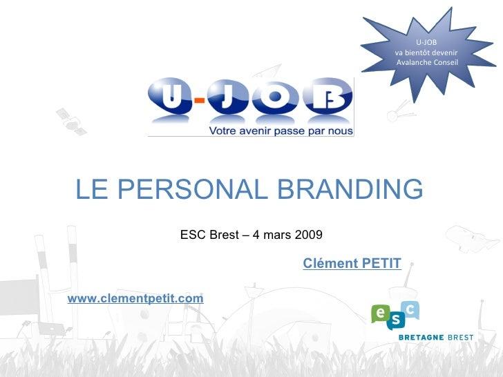 ESC Brest – 4 mars 2009 LE PERSONAL BRANDING Clément PETIT www.clementpetit.com U-JOB  va bientôt devenir  Avalanche Conseil