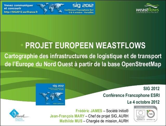• PROJET EUROPEEN WEASTFLOWS  Cartographie des infrastructures de logistique et de transport  de l'Europe du Nord Ouest à ...