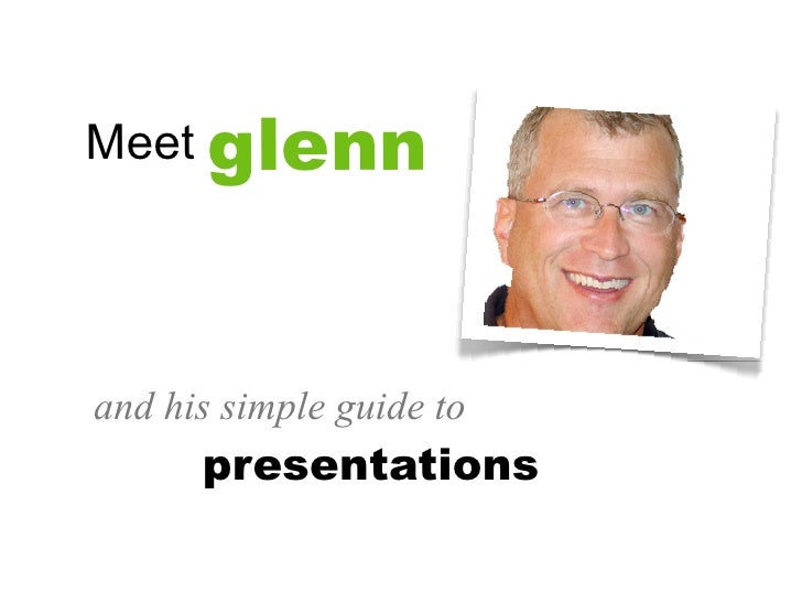 Meet glenn     and his simple guide to       presentations
