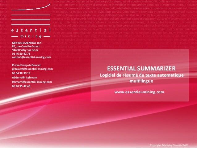 ESSENTIAL SUMMARIZERLogiciel de résumé de texte automatiquemultilingueCopyright © Mining Essential 2013MINING ESSENTIAL sa...