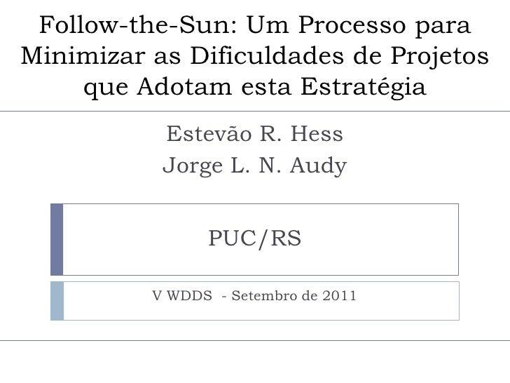 Follow-the-Sun: Um Processo para Minimizar as Dificuldades de Projetos que Adotam esta Estratégia<br />Estevão R. Hess<br ...