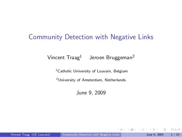 Community Detection with Negative Links Vincent Traag1 Jeroen Bruggeman2 1Catholic University of Louvain, Belgium 2Univers...
