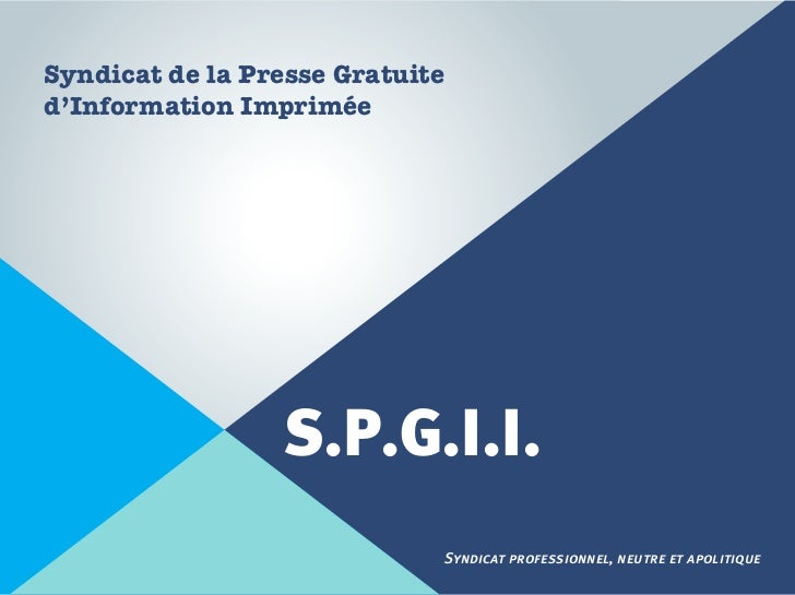 Syndicat de la Presse Gratuited'Information Imprimée                 S.P.G.I.I.                             Syndicat profe...