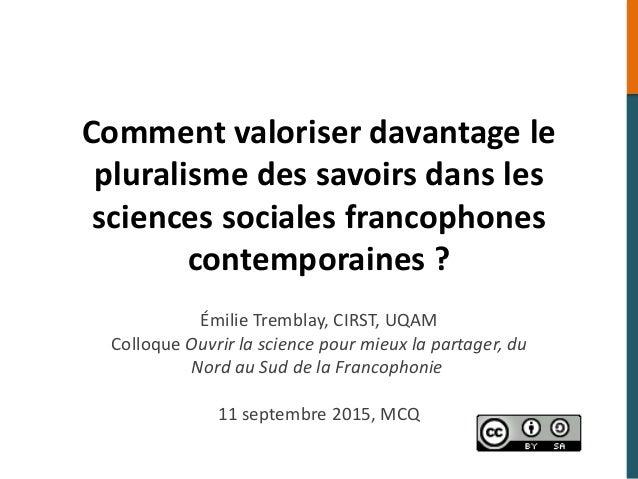 Comment valoriser davantage le pluralisme des savoirs dans les sciences sociales francophones contemporaines ? Émilie Trem...