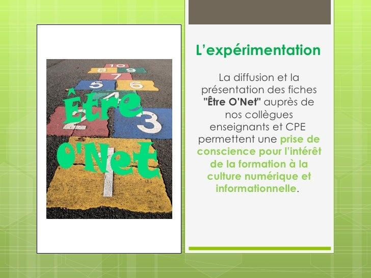 """L'expérimentation     La diffusion et la présentation des fiches """"Être ONet"""" auprès de      nos collègues  enseignants et ..."""