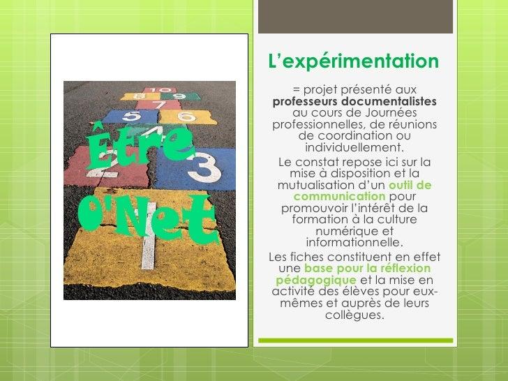 L'expérimentation     = projet présenté aux professeurs documentalistes     au cours de Journées professionnelles, de réun...