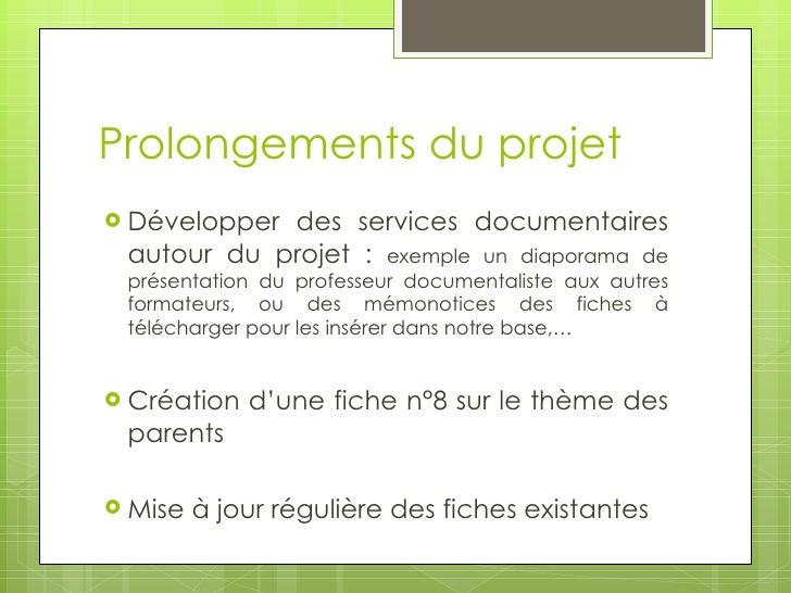 Prolongements du projet Développerdes services documentaires autour du projet : exemple un diaporama de présentation du p...