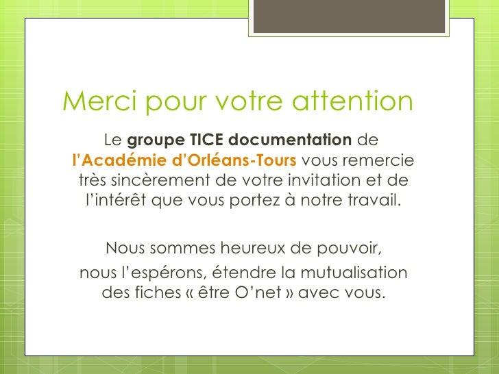 Merci pour votre attention      Le groupe TICE documentation del'Académie d'Orléans-Tours vous remercie très sincèrement d...