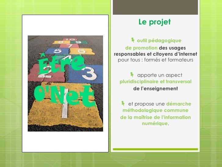 Le projet       outil pédagogique    de promotion des usagesresponsables et citoyens d'Internet  pour tous : formés et fo...