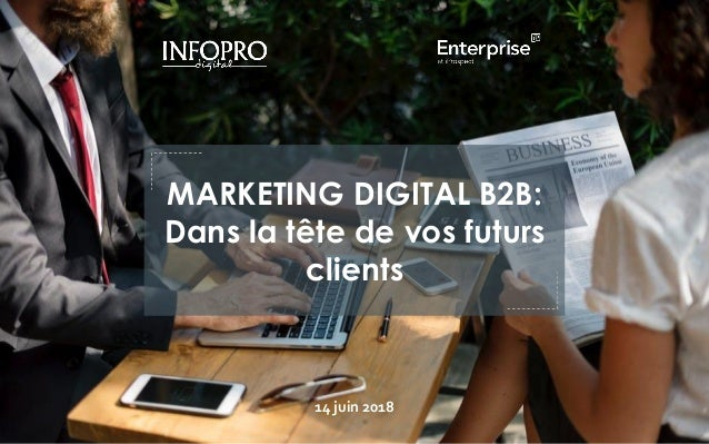14 juin 2018 MARKETING DIGITAL B2B: Dans la tête de vos futurs clients