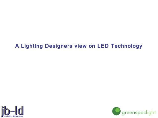 A Lighting Designers view on LED Technology