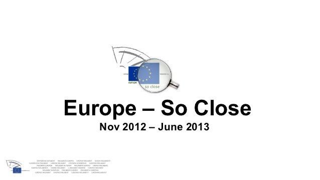 Europe – So Close   Nov 2012 – June 2013
