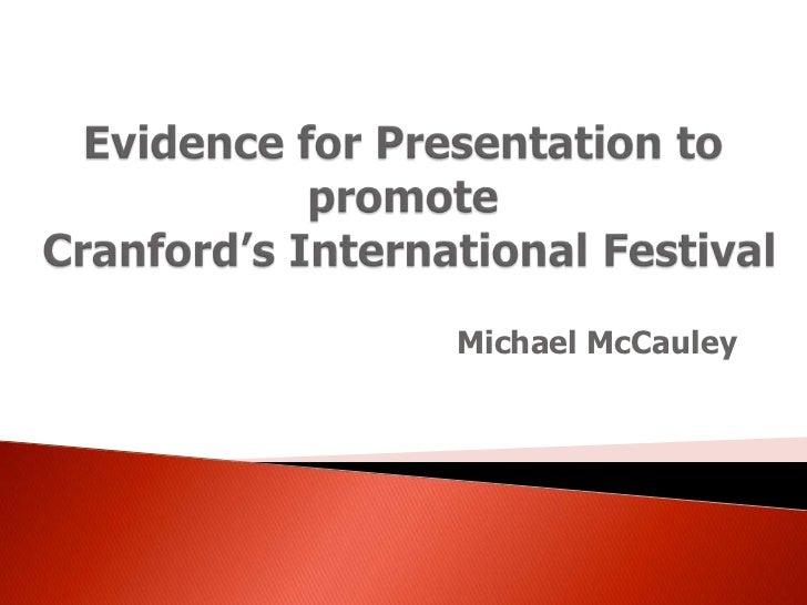Evidence for Presentation to promote Cranford's International Festival<br />Michael McCauley<br />