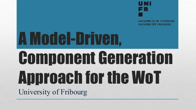 A Model-Driven, Component Generation Approach for the WoT University of Fribourg