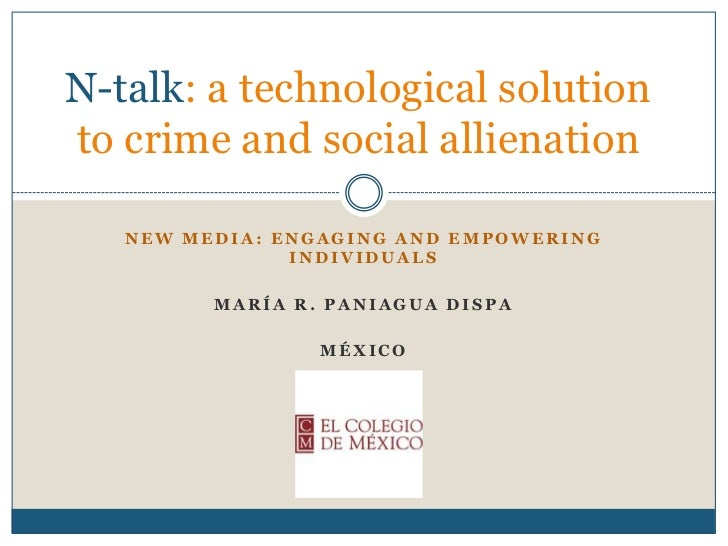 New media: engaging and empowering individuals<br />María R. Paniagua Dispa<br />México<br />N-talk: a technologicalsoluti...
