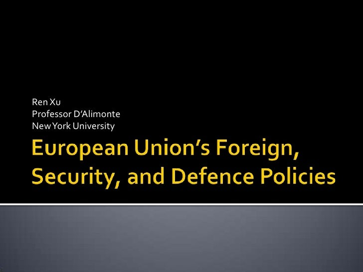 European Union's Foreign, Security, and Defence Policies<br />RenXu<br />Professor D'Alimonte<br />New York University<br />