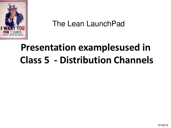 The Lean LaunchPadPresentation examplesused inClass 5 - Distribution Channels                                  07/02/12