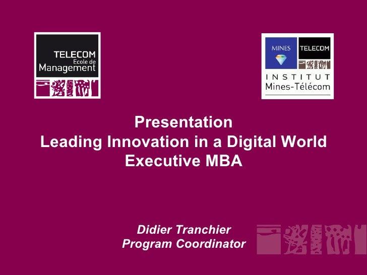 PresentationLeading Innovation in a Digital World          Executive MBA            Didier Tranchier          Program Coor...